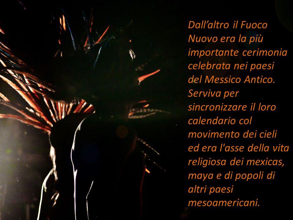 Dall'altro il Fuoco Nuovo era la più importante cerimonia celebrata nei paesi del Messico Antico.
