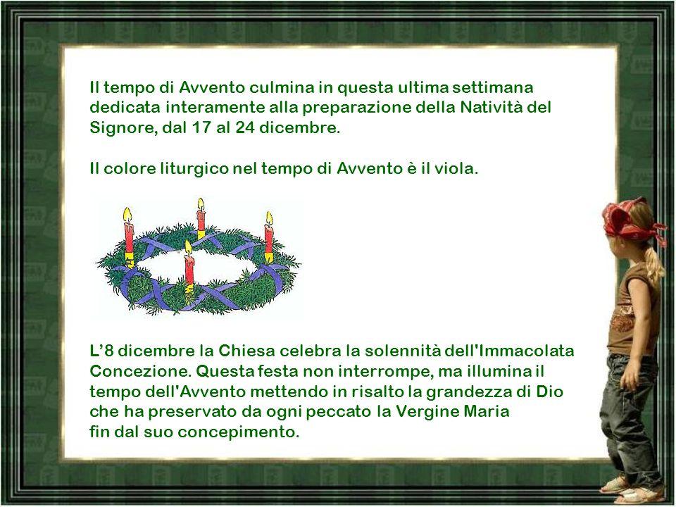 Il tempo di Avvento culmina in questa ultima settimana dedicata interamente alla preparazione della Natività del Signore, dal 17 al 24 dicembre.