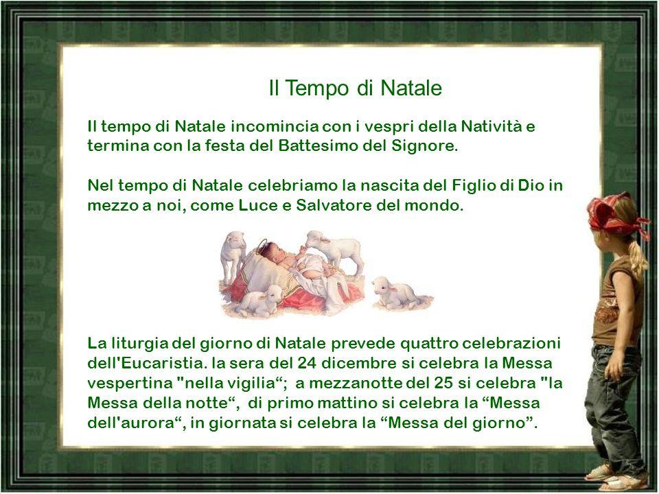 Il Tempo di Natale Il tempo di Natale incomincia con i vespri della Natività e termina con la festa del Battesimo del Signore.