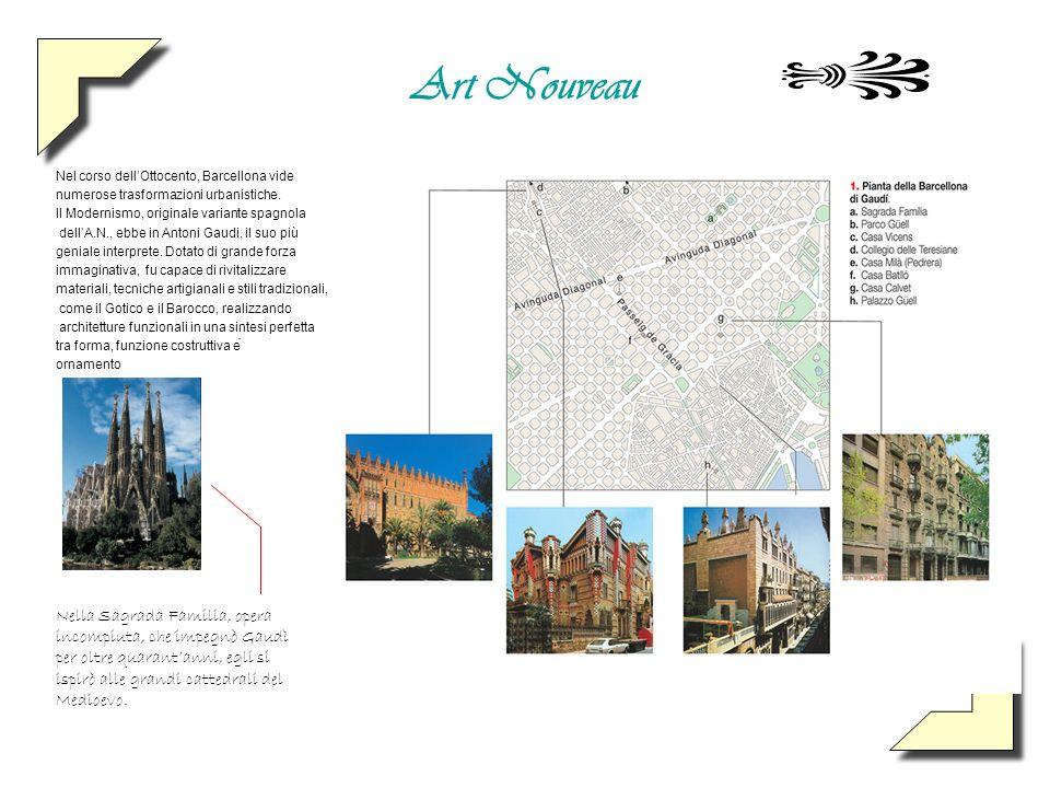 Art Nouveau Nel corso dell'Ottocento, Barcellona vide. numerose trasformazioni urbanistiche. Il Modernismo, originale variante spagnola.