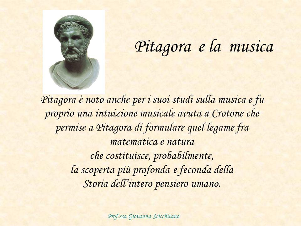 Pitagora e la musica Pitagora è noto anche per i suoi studi sulla musica e fu. proprio una intuizione musicale avuta a Crotone che.