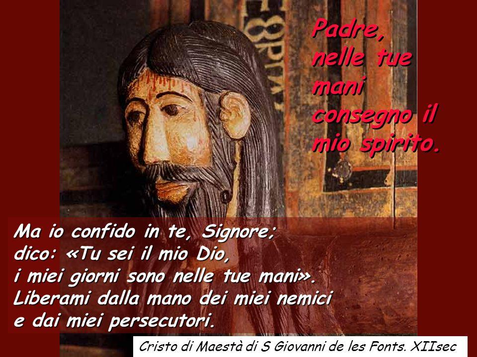 Padre, nelle tue mani consegno il mio spirito.