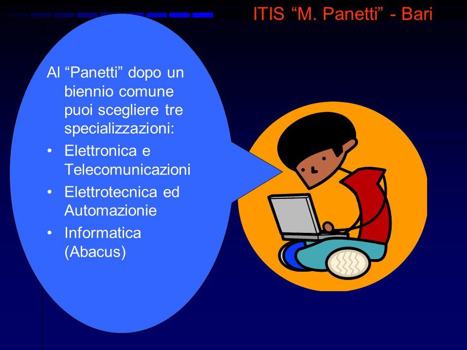 ITIS M. Panetti - Bari Al Panetti dopo un biennio comune puoi scegliere tre specializzazioni: Elettronica e Telecomunicazioni.