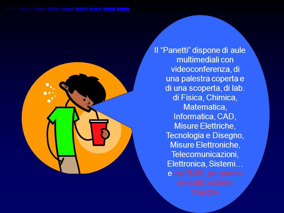 Il Panetti dispone di aule multimediali con videoconferenza, di una palestra coperta e di una scoperta, di lab.