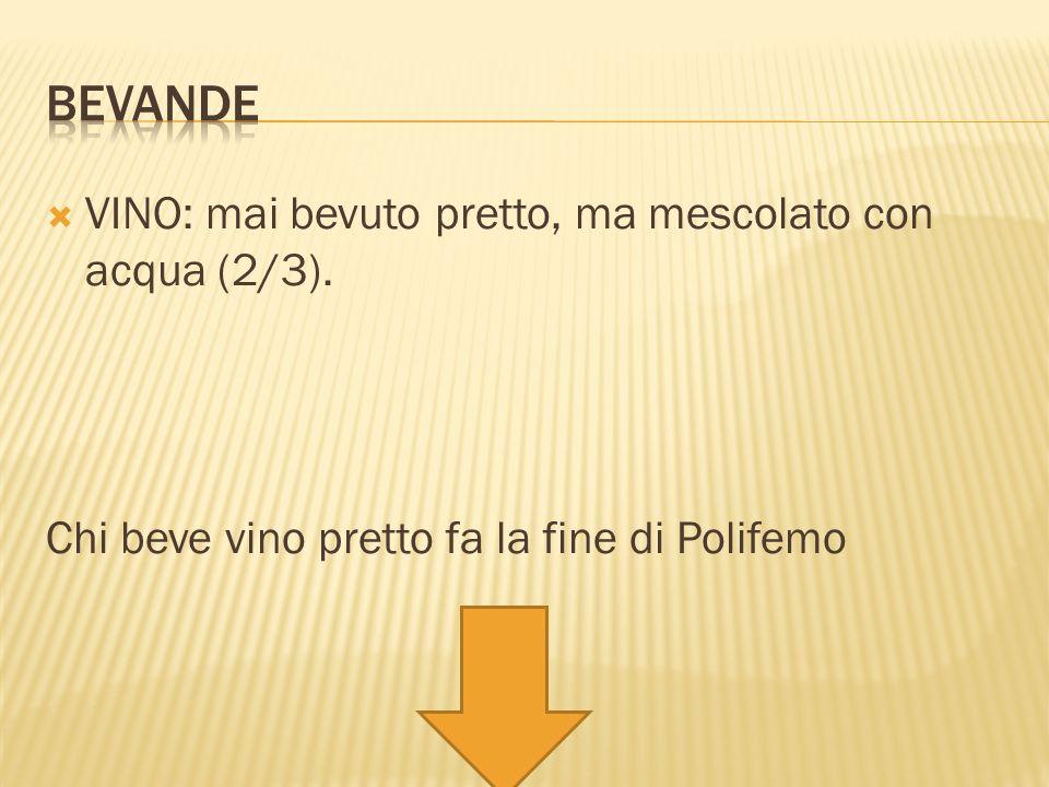 bevande VINO: mai bevuto pretto, ma mescolato con acqua (2/3).