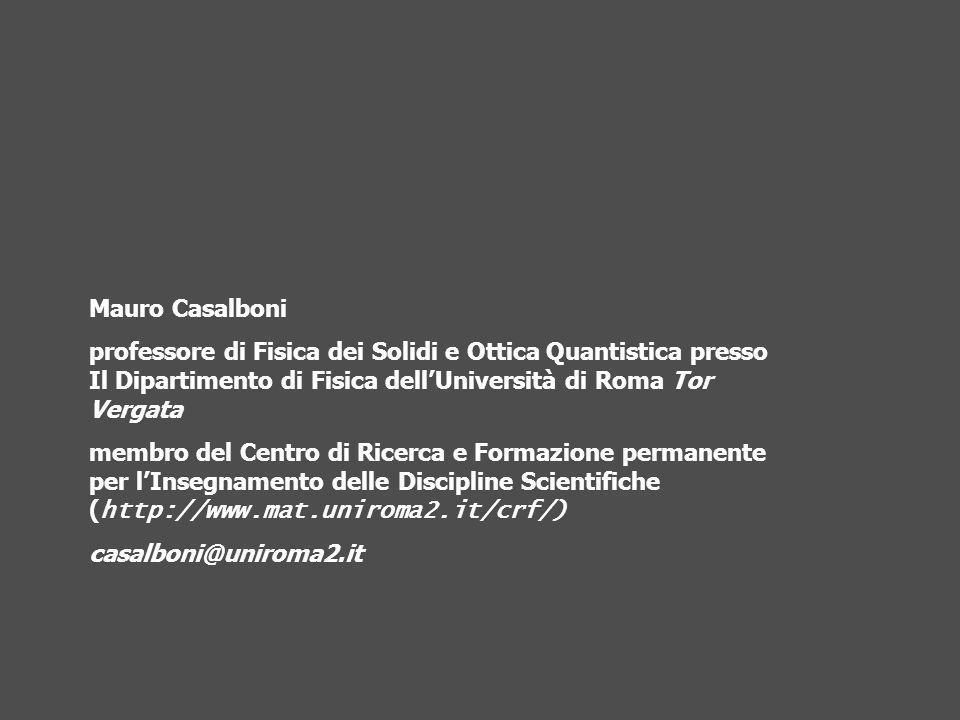 Mauro Casalboni professore di Fisica dei Solidi e Ottica Quantistica presso Il Dipartimento di Fisica dell'Università di Roma Tor Vergata.