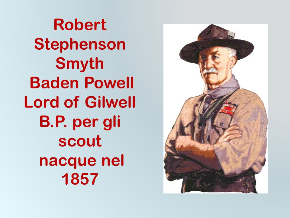 Robert Stephenson Smyth Baden Powell Lord of Gilwell B. P