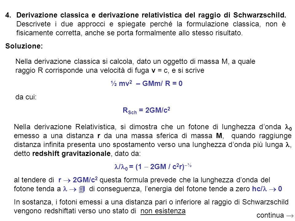 Derivazione classica e derivazione relativistica del raggio di Schwarzschild. Descrivete i due approcci e spiegate perché la formulazione classica, non è fisicamente corretta, anche se porta formalmente allo stesso risultato.