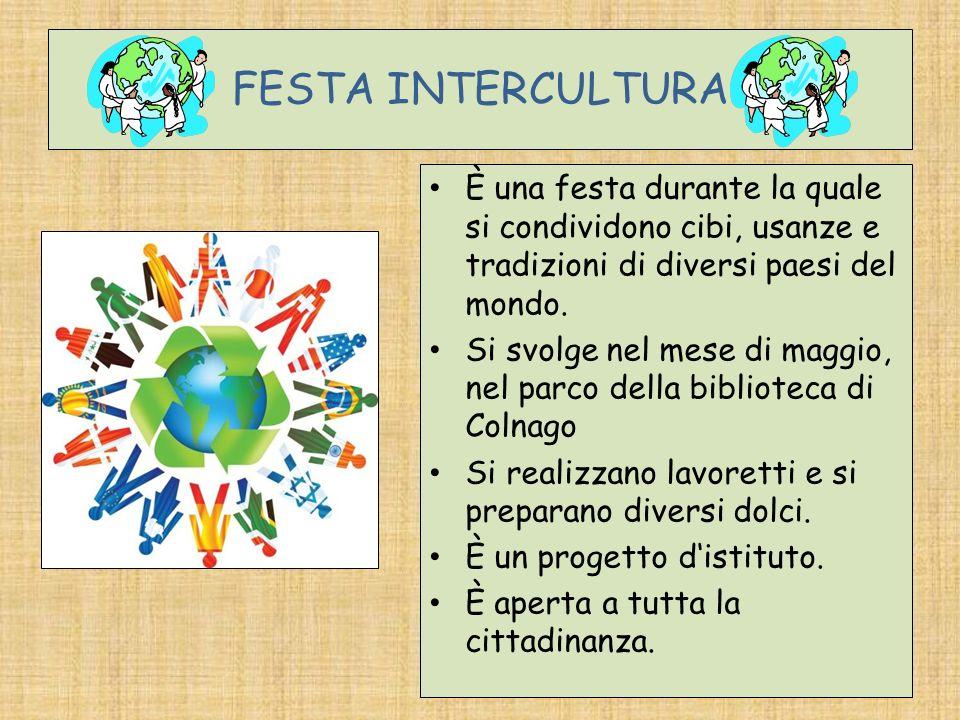 FESTA INTERCULTURAÈ una festa durante la quale si condividono cibi, usanze e tradizioni di diversi paesi del mondo.