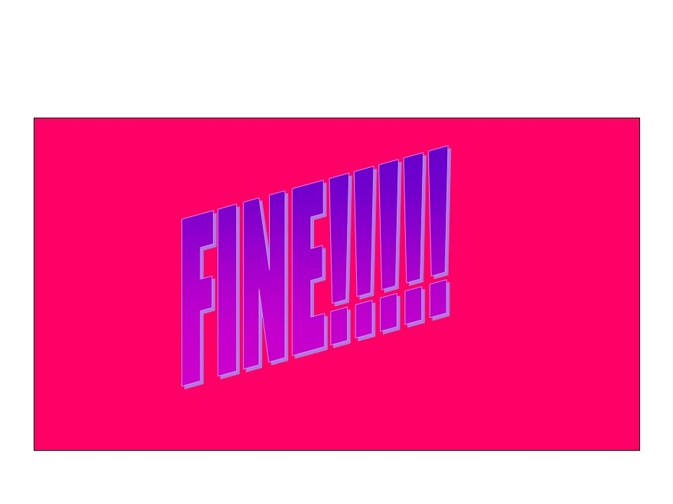 FINE!!!!!