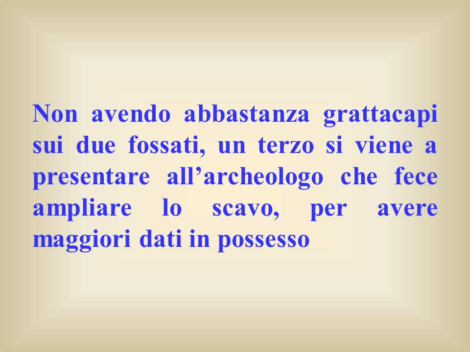 Non avendo abbastanza grattacapi sui due fossati, un terzo si viene a presentare all'archeologo che fece ampliare lo scavo, per avere maggiori dati in possesso