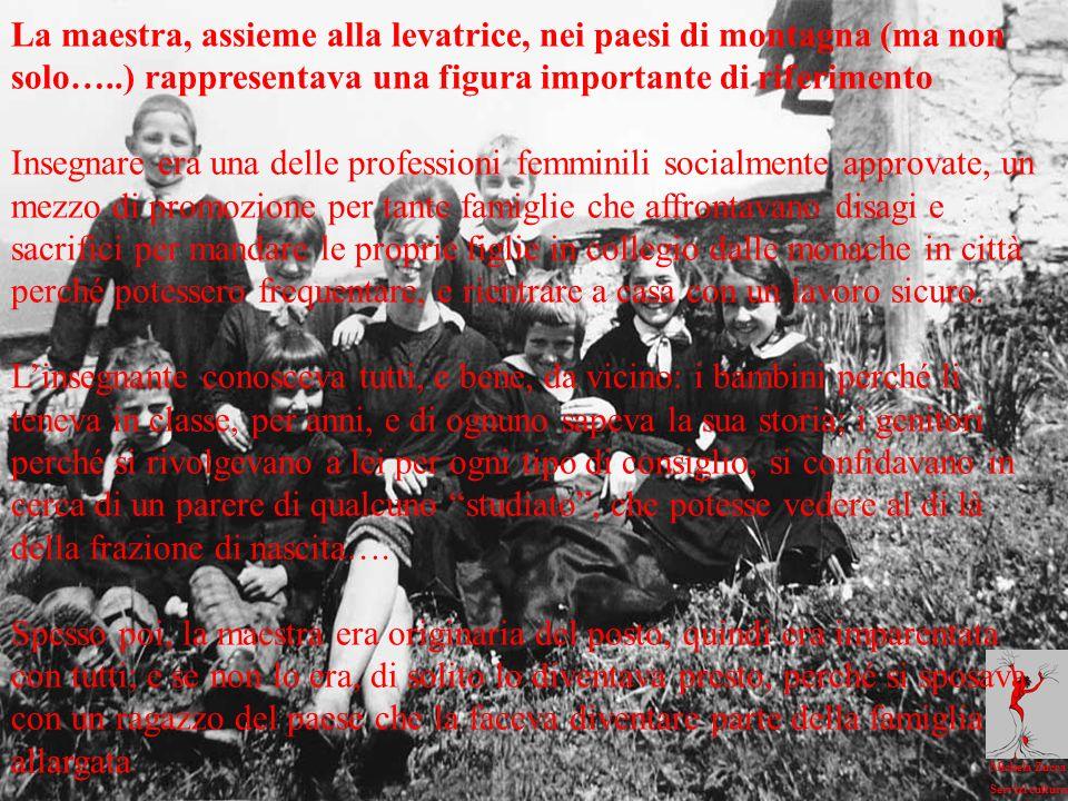 La maestra, assieme alla levatrice, nei paesi di montagna (ma non solo…..) rappresentava una figura importante di riferimento
