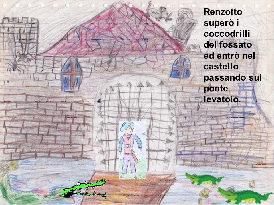 Renzotto superò i coccodrilli del fossato ed entrò nel castello passando sul ponte levatoio.