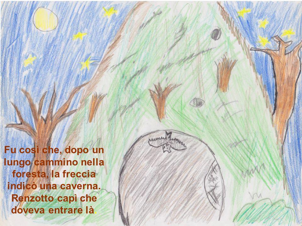 Fu così che, dopo un lungo cammino nella foresta, la freccia indicò una caverna.