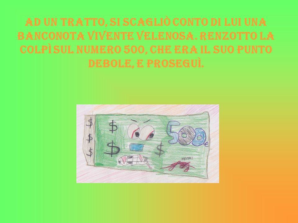 Ad un tratto, si scagliò conto di lui una banconota vivente velenosa