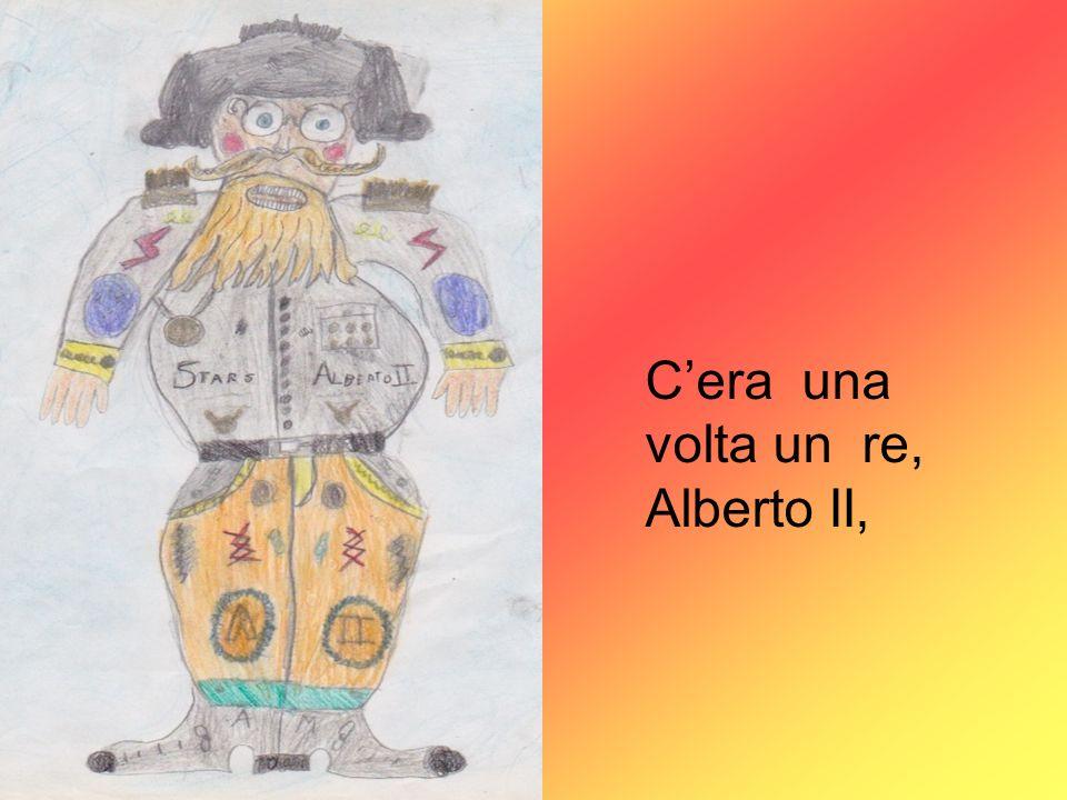 C'era una volta un re, Alberto II,