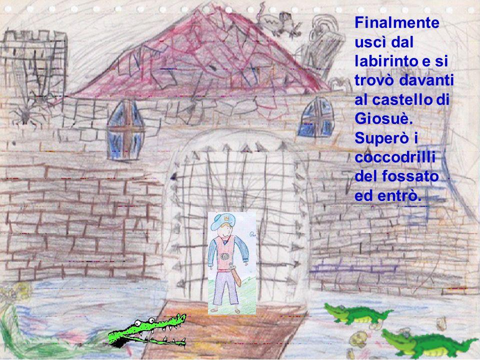 Finalmente uscì dal labirinto e si trovò davanti al castello di Giosuè