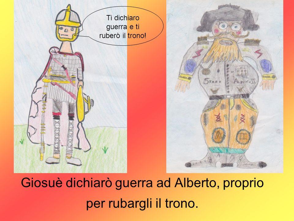 Giosuè dichiarò guerra ad Alberto, proprio per rubargli il trono.