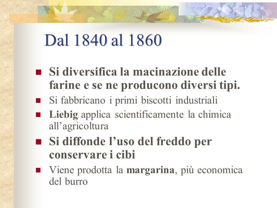 Dal 1840 al 1860 Si diversifica la macinazione delle farine e se ne producono diversi tipi. Si fabbricano i primi biscotti industriali.