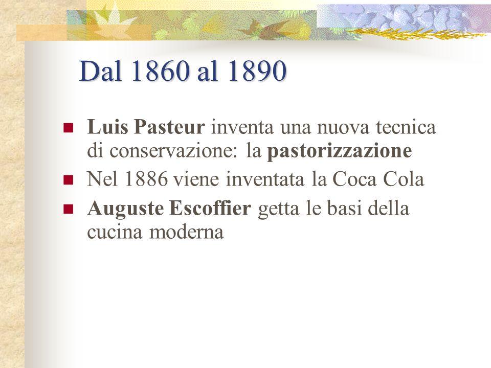 Dal 1860 al 1890 Luis Pasteur inventa una nuova tecnica di conservazione: la pastorizzazione. Nel 1886 viene inventata la Coca Cola.