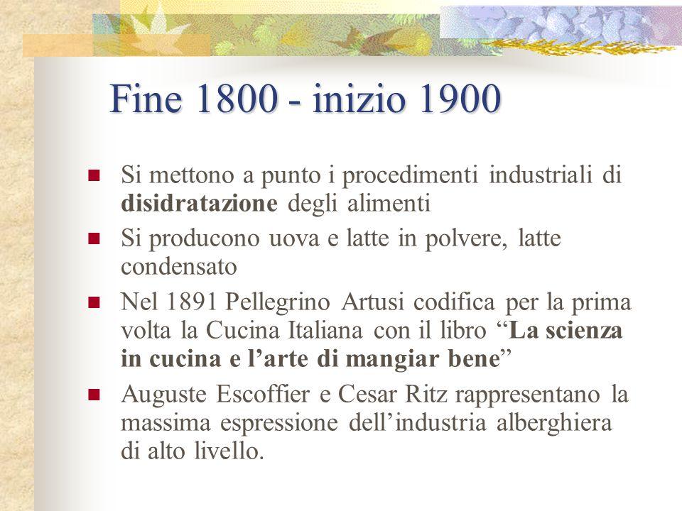 Fine 1800 - inizio 1900 Si mettono a punto i procedimenti industriali di disidratazione degli alimenti.