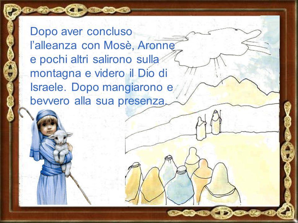 Dopo aver concluso l'alleanza con Mosè, Aronne e pochi altri salirono sulla montagna e videro il Dio di Israele.