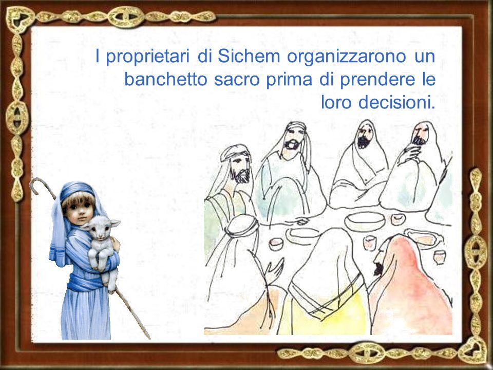 I proprietari di Sichem organizzarono un banchetto sacro prima di prendere le loro decisioni.