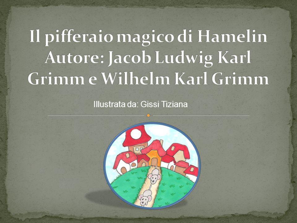 Il pifferaio magico di Hamelin Autore: Jacob Ludwig Karl Grimm e Wilhelm Karl Grimm