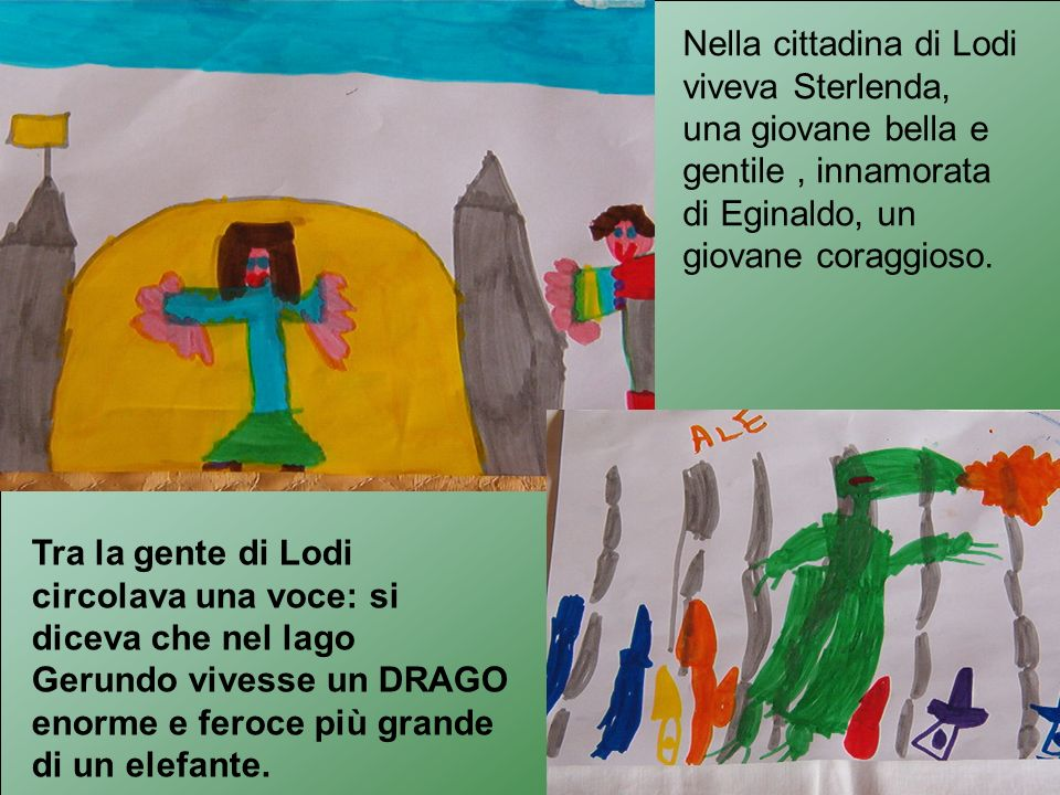 Nella cittadina di Lodi viveva Sterlenda, una giovane bella e gentile , innamorata di Eginaldo, un giovane coraggioso.