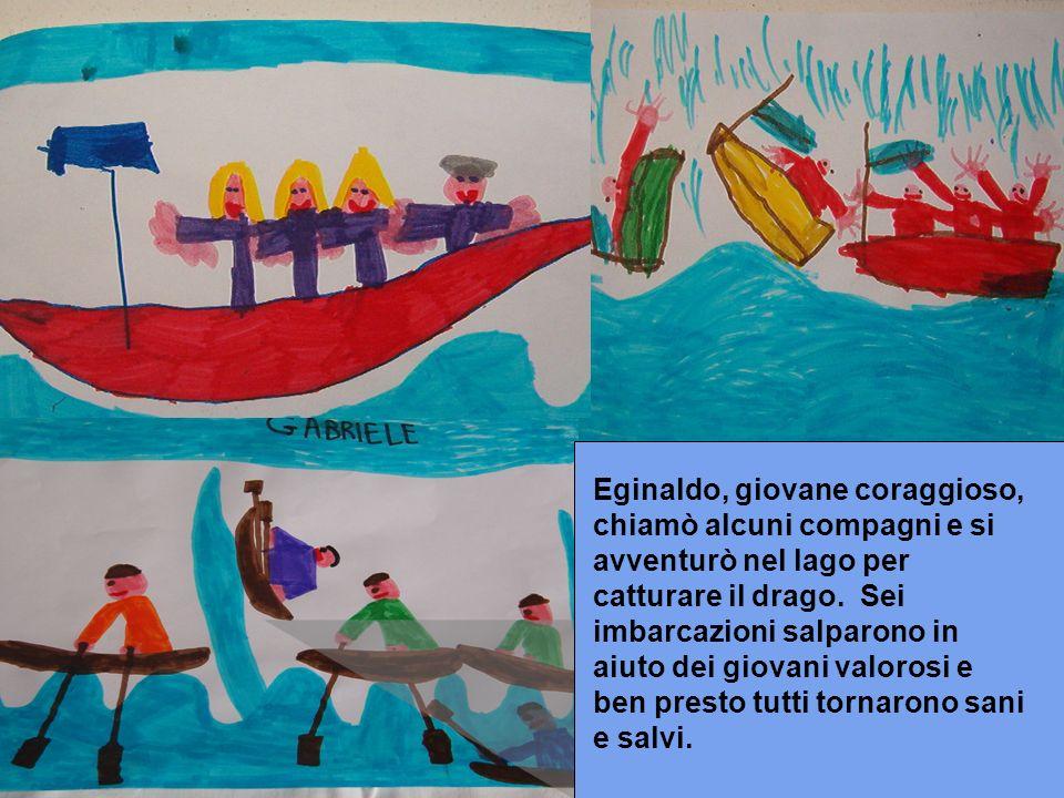 Eginaldo, giovane coraggioso, chiamò alcuni compagni e si avventurò nel lago per catturare il drago.