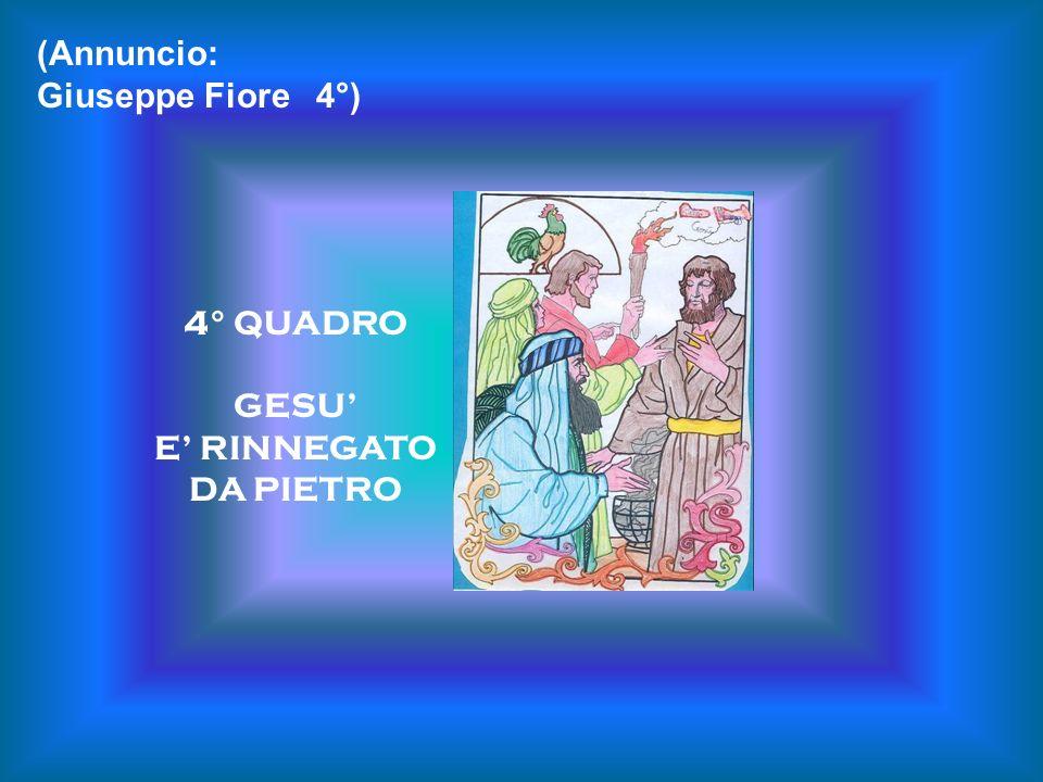 (Annuncio: Giuseppe Fiore 4°) 4° QUADRO GESU' E' RINNEGATO DA PIETRO