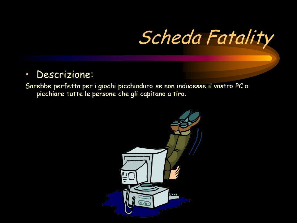 Scheda Fatality Descrizione:
