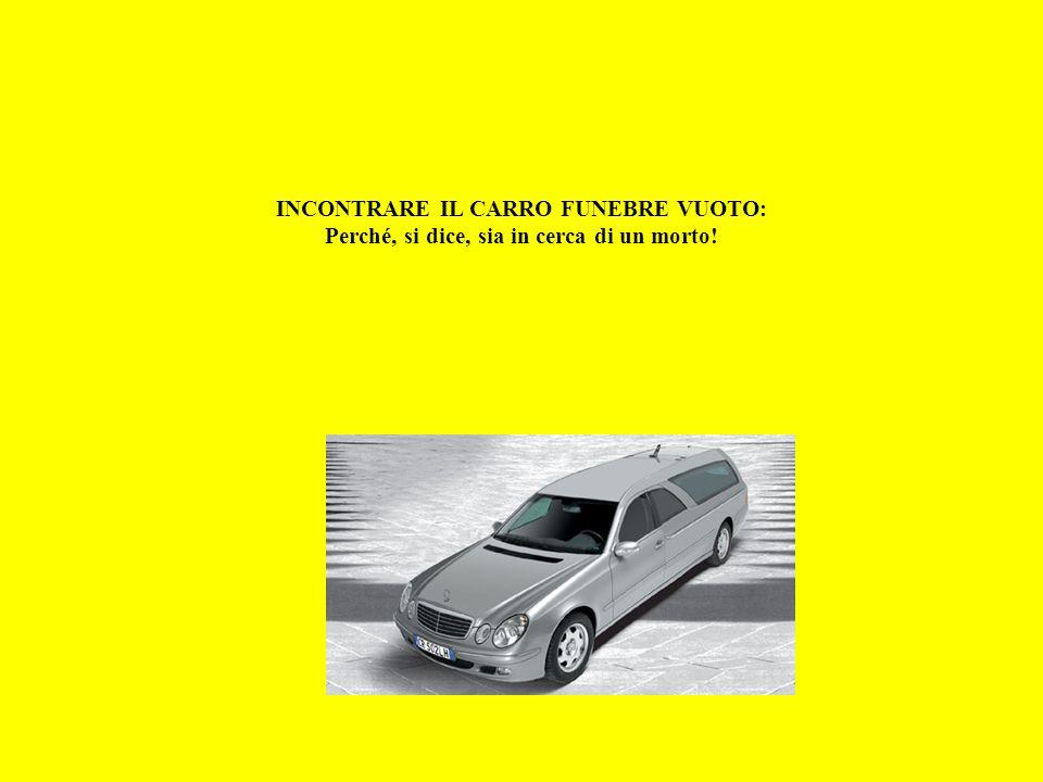 INCONTRARE IL CARRO FUNEBRE VUOTO: Perché, si dice, sia in cerca di un morto!