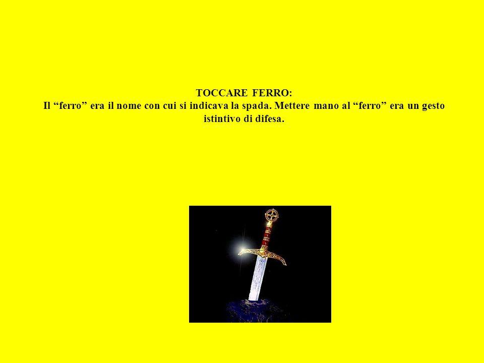 TOCCARE FERRO: Il ferro era il nome con cui si indicava la spada