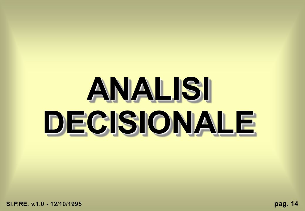 ANALISI DECISIONALE SI.P.RE. v.1.0 - 12/10/1995 pag. 14