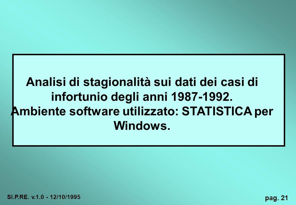 Ambiente software utilizzato: STATISTICA per Windows.