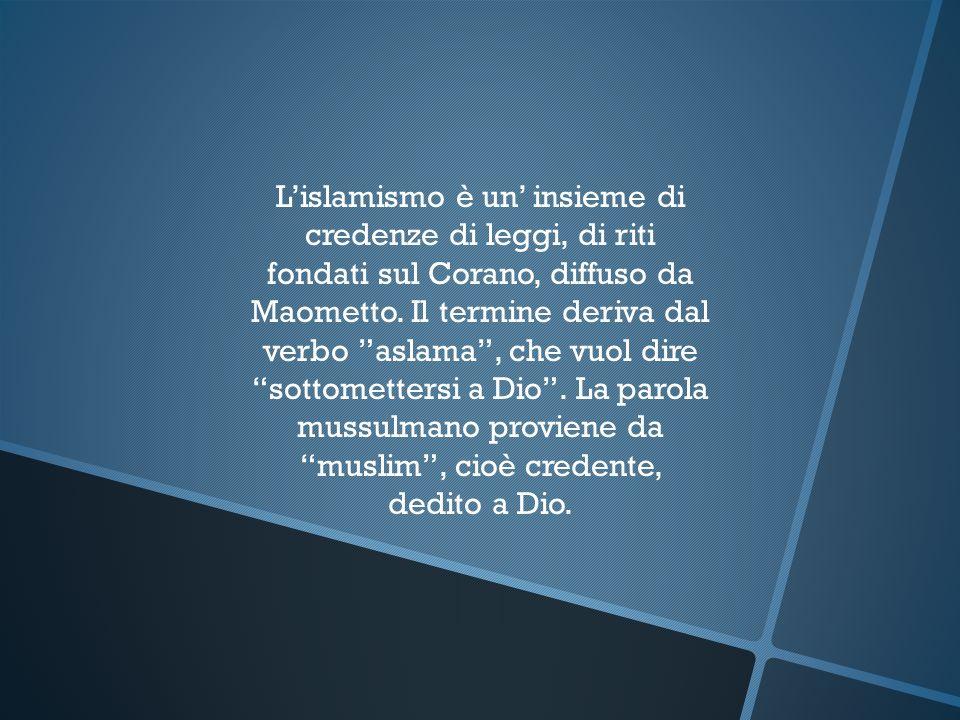 L'islamismo è un' insieme di credenze di leggi, di riti fondati sul Corano, diffuso da Maometto.