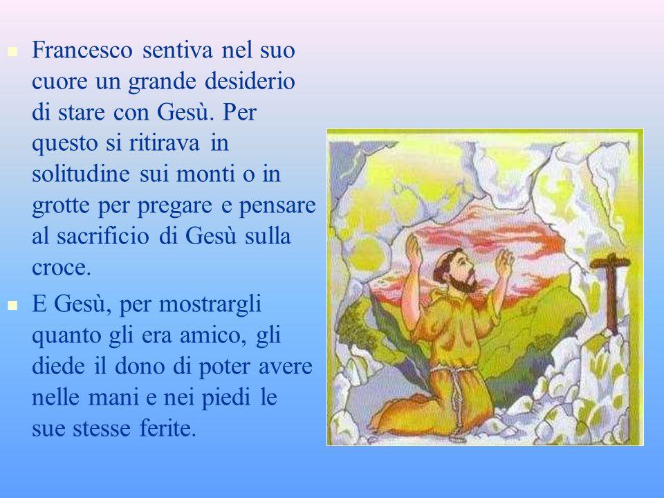 Francesco sentiva nel suo cuore un grande desiderio di stare con Gesù