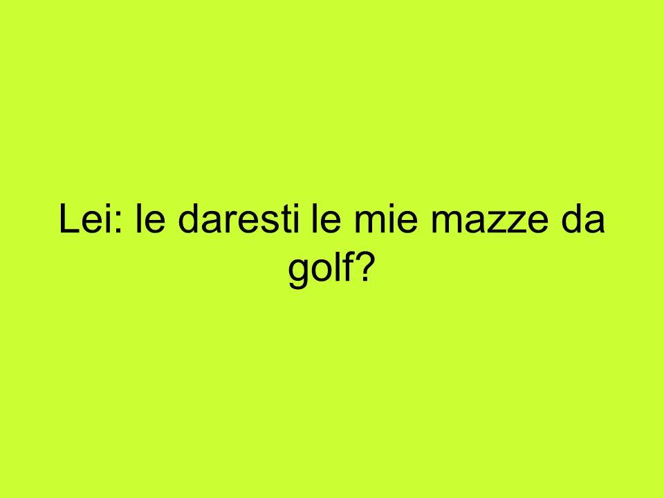 Lei: le daresti le mie mazze da golf
