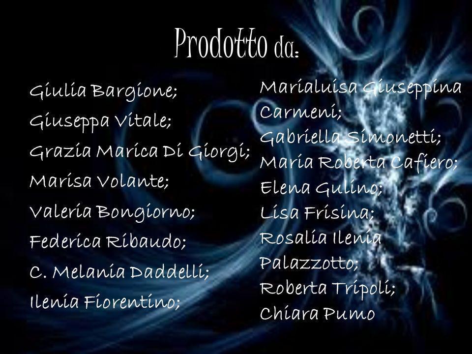 Prodotto da: Marialuisa Giuseppina Carmeni; Giulia Bargione;