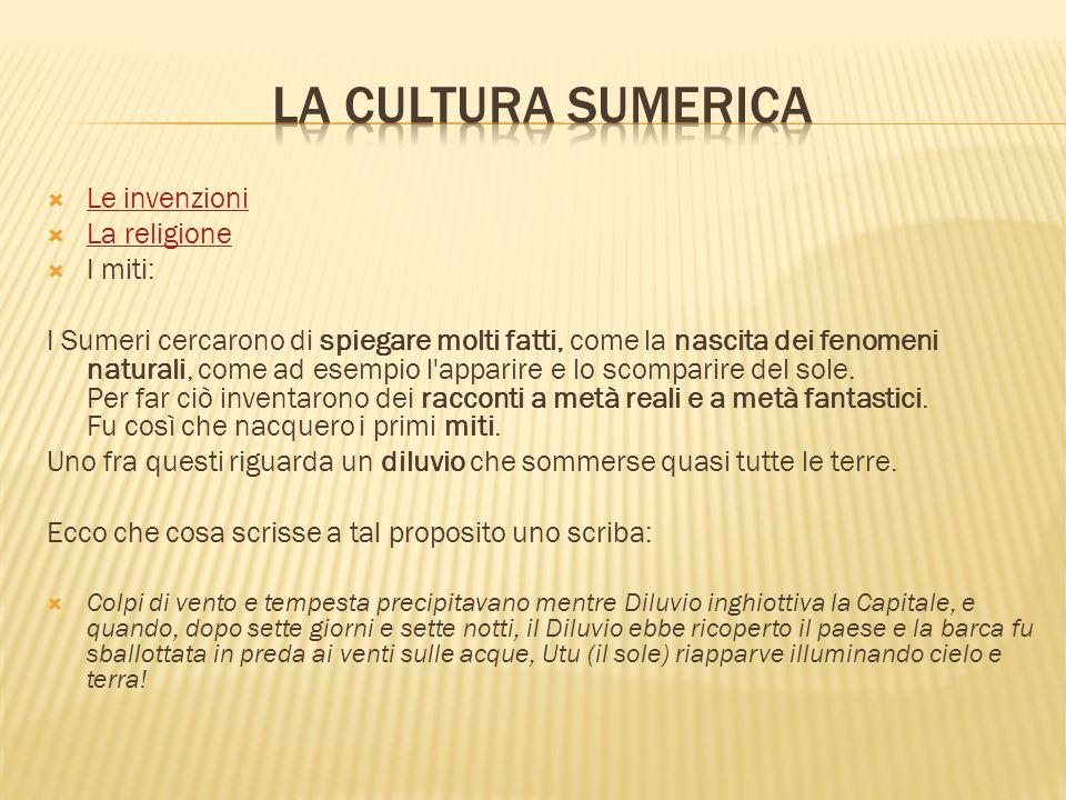 La cultura Sumerica Le invenzioni La religione I miti: