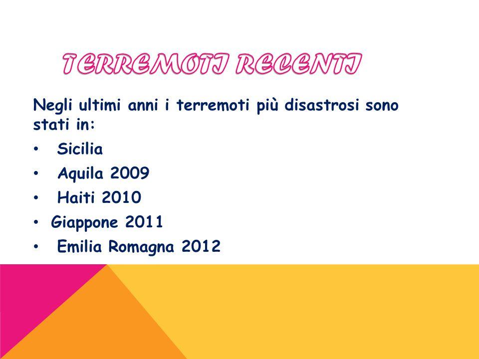 TERREMOTI RECENTI Negli ultimi anni i terremoti più disastrosi sono stati in: Sicilia. Aquila 2009.