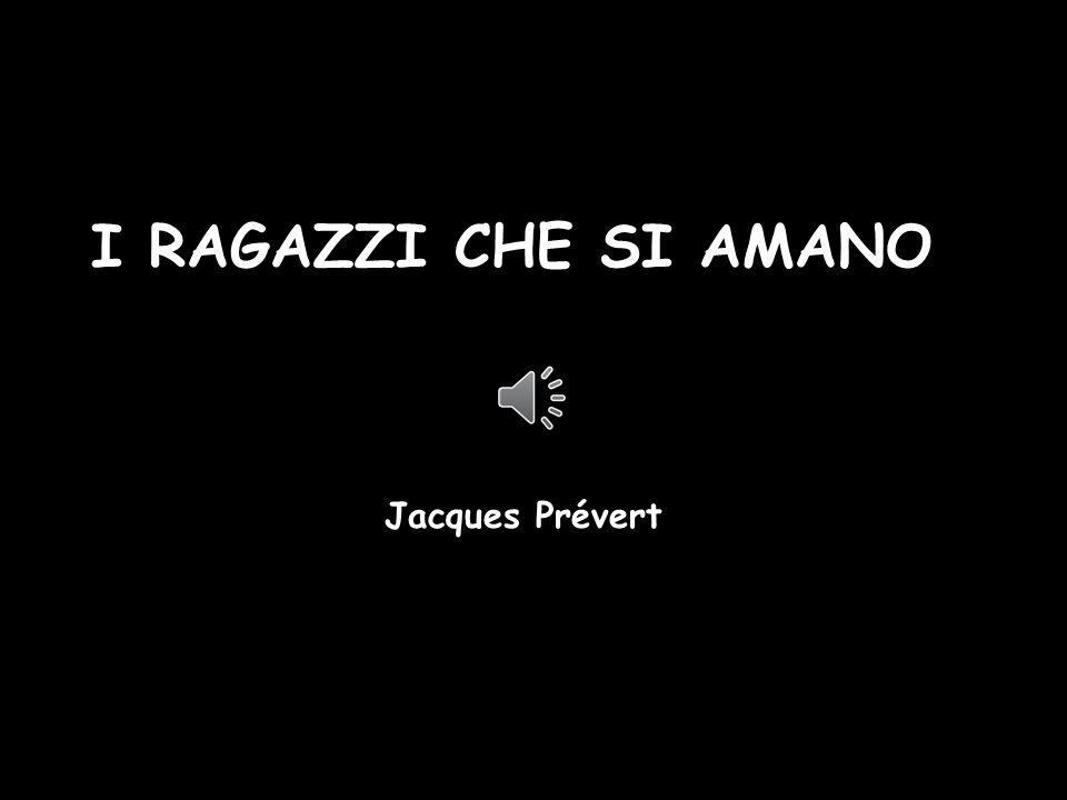 I RAGAZZI CHE SI AMANO Jacques Prévert