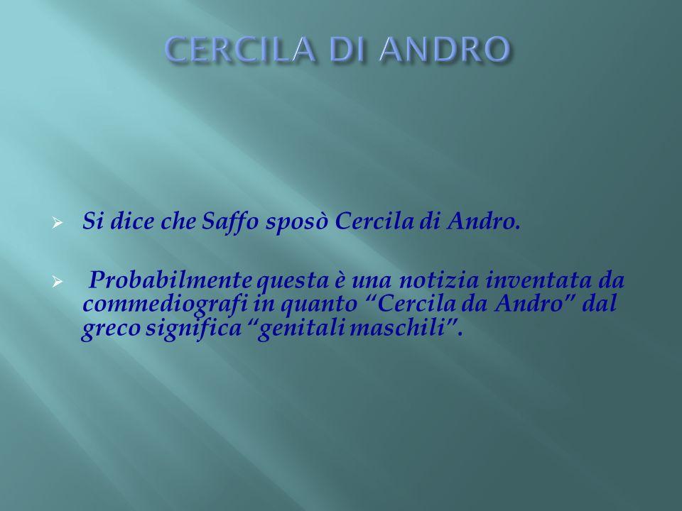 CERCILA DI ANDRO Si dice che Saffo sposò Cercila di Andro.