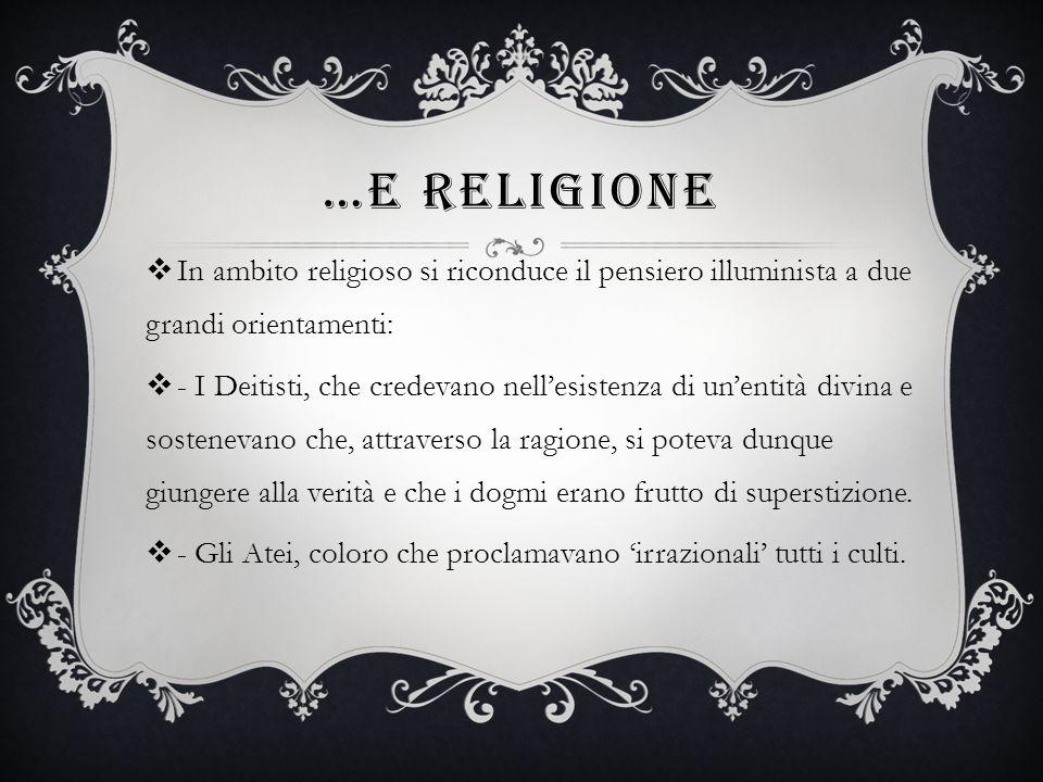 …E RELIGIONE In ambito religioso si riconduce il pensiero illuminista a due grandi orientamenti: