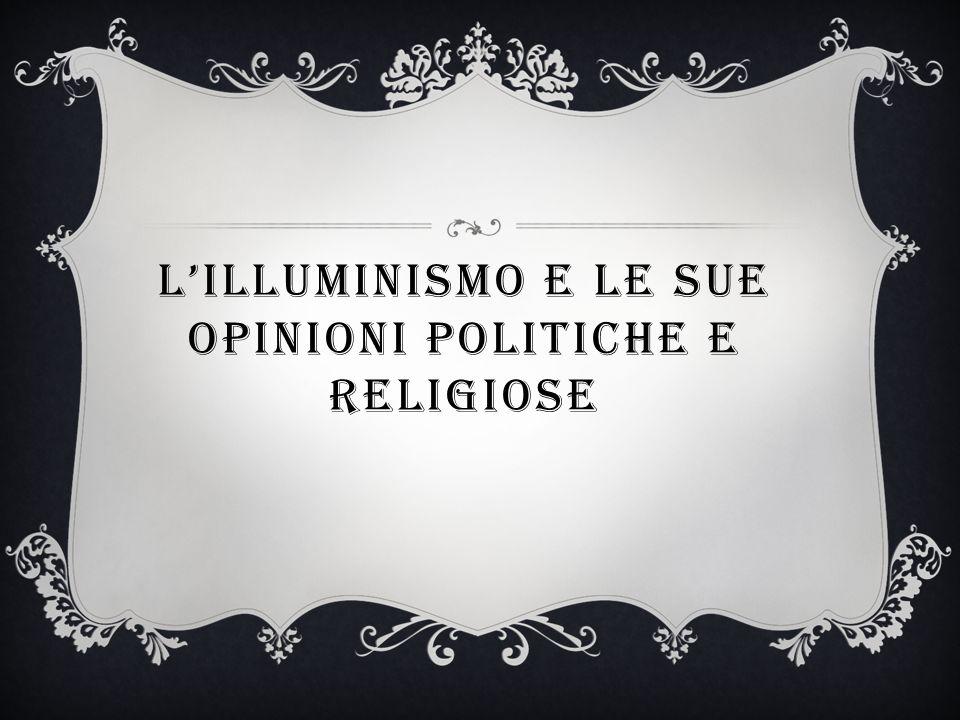 L'ILLUMINISMO E LE SUE OPINIONI POLITICHE E RELIGIOSE