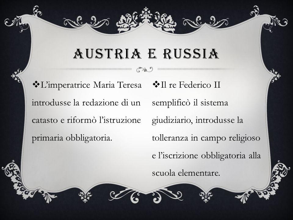 Austria e russia L'imperatrice Maria Teresa introdusse la redazione di un catasto e riformò l'istruzione primaria obbligatoria.