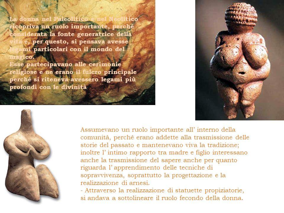 La donna nel Paleolitico e nel Neolitico ricopriva un ruolo importante, perché considerata la fonte generatrice della vita e, per questo, si pensava avesse legami particolari con il mondo del magico.