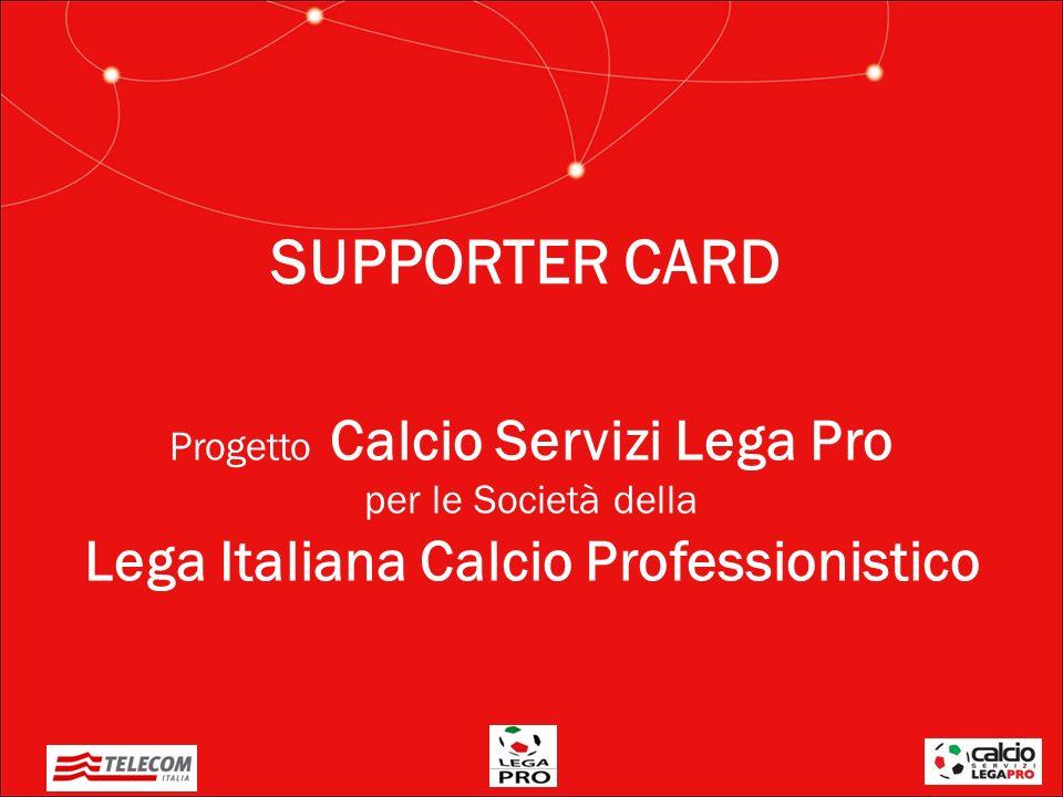 SUPPORTER CARD Progetto Calcio Servizi Lega Pro per le Società della Lega Italiana Calcio Professionistico.