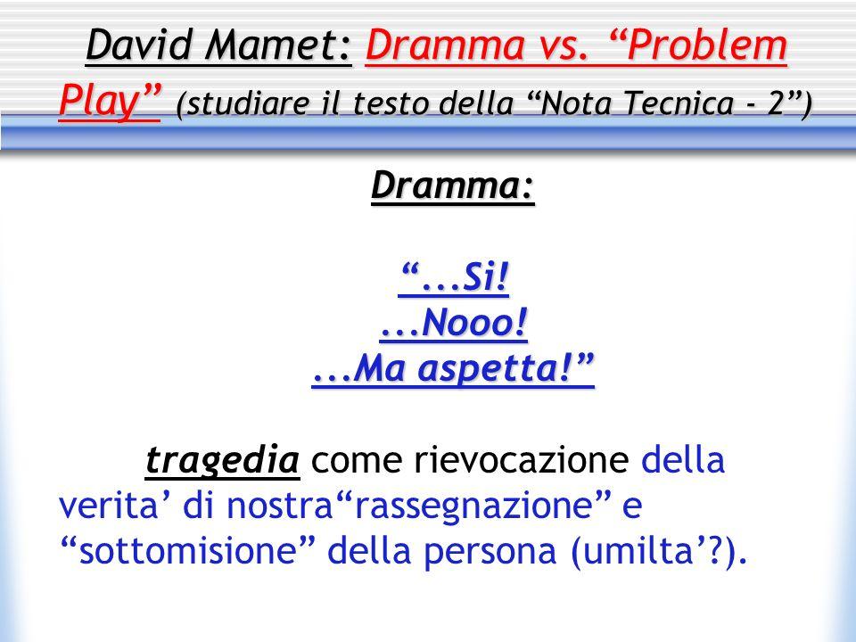David Mamet: Dramma vs. Problem Play (studiare il testo della Nota Tecnica - 2 )